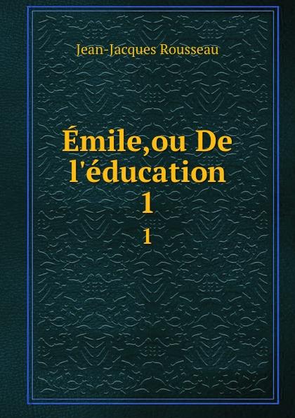 Жан-Жак Руссо Emile,ou De l.education. 1