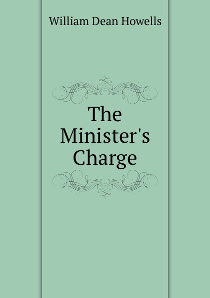 William Dean Howells The Minister.s Charge