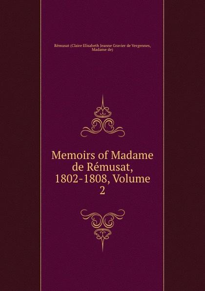 Claire Elisabeth Jeanne Gravier de Vergennes Memoirs of Madame de Remusat, 1802-1808, Volume 2 claire elisabeth jeanne gravier de vergennes memoirs of madame de remusat 1802 1808 volume 2