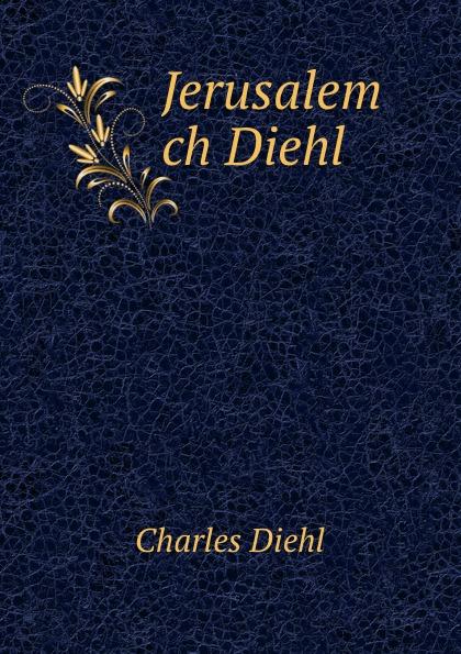 Charles Diehl Jerusalem ch Diehl