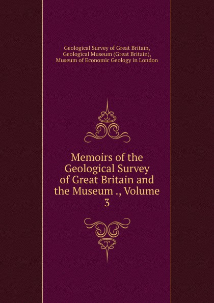 Geological Survey of Great Britain Memoirs of the Geological Survey of Great Britain and the Museum ., Volume 3 reports of the survey botanical series volume 9