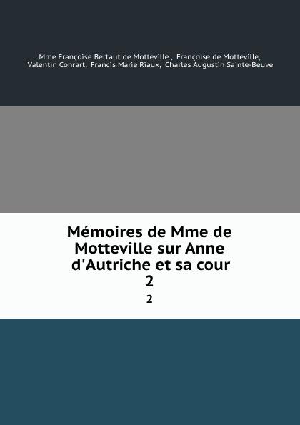 Françoise Bertaut de Motteville Memoires de Mme de Motteville sur Anne d.Autriche et sa cour. 2 françoise de motteville anne d autriche et la fronde d apres les memoires de madame de motteville