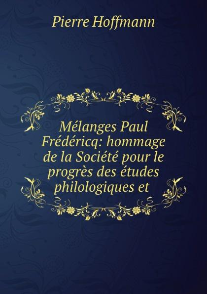 Фото - Pierre Hoffmann Melanges Paul Fredericq: hommage de la Societe pour le progres des etudes philologiques et . jean paul gaultier le male