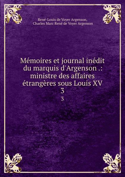 René-Louis de Voyer Argenson Memoires et journal inedit du marquis d.Argenson .: ministre des affaires etrangeres sous Louis XV. 3 цены