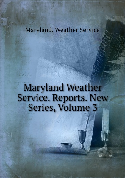 Maryland. Weather Service Maryland Weather Service. Reports. New Series, Volume 3 maryland bicent series