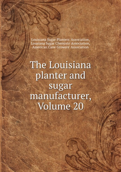 The Louisiana planter and sugar manufacturer, Volume 20