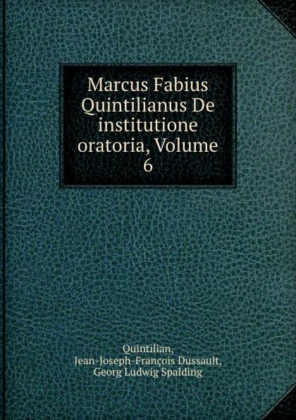 Jean-Joseph-François Dussault Quintilian Marcus Fabius Quintilianus De institutione oratoria, Volume 6 marco fabio quintiliano quintilian m f quintilianus
