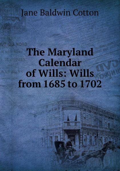 цена Jane Baldwin Cotton The Maryland Calendar of Wills: Wills from 1685 to 1702 онлайн в 2017 году
