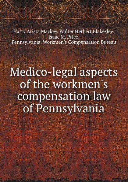 лучшая цена Harry Arista Mackey Medico-legal aspects of the workmen.s compensation law of Pennsylvania