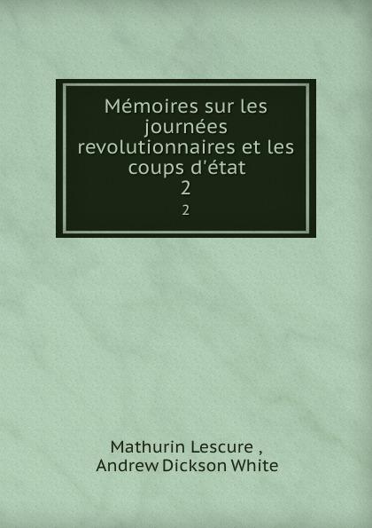 Mathurin Lescure Memoires sur les journees revolutionnaires et les coups d.etat. 2 mathurin françois adolphe de lescure les femmes philosophes classic reprint