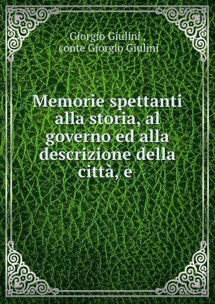 Giorgio Giulini Memorie spettanti alla storia, al governo ed alla descrizione della citta, e . giorgio giulini memorie spettanti alla storia al governo ed alla descrizione della citta e 3