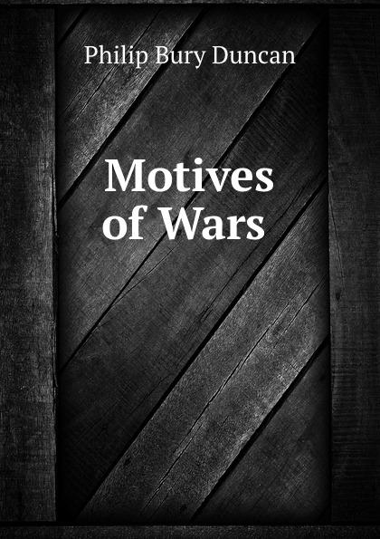 Philip Bury Duncan Motives of Wars .