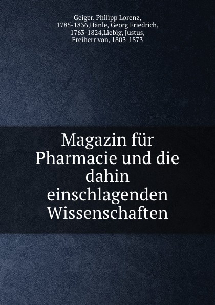 Philipp Lorenz Geiger Magazin fur Pharmacie und die dahin einschlagenden Wissenschaften philipp lorenz geiger magazin fur pharmacie in verbindung mit einer experimental kritik volumes 1 2 german edition