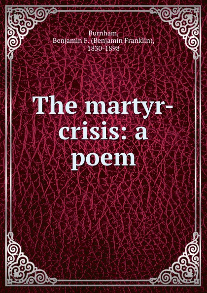 The martyr-crisis: a poem