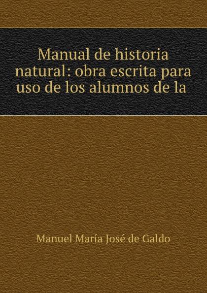 Manuel María José de Galdo Manual de historia natural: obra escrita para uso de los alumnos de la . josé maría da graça affreizo compendio de historia de portugal