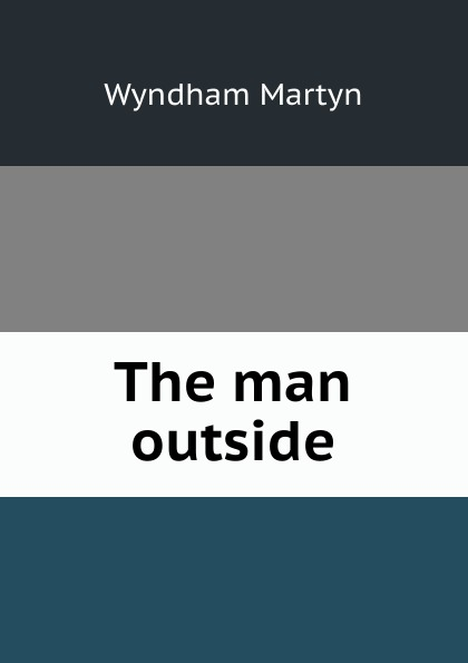 Wyndham Martyn The man outside martyn wyndham under cover