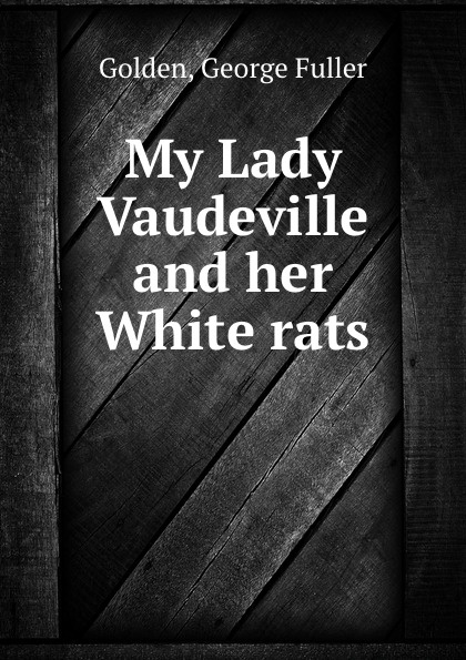 George Fuller Golden My Lady Vaudeville and her White rats