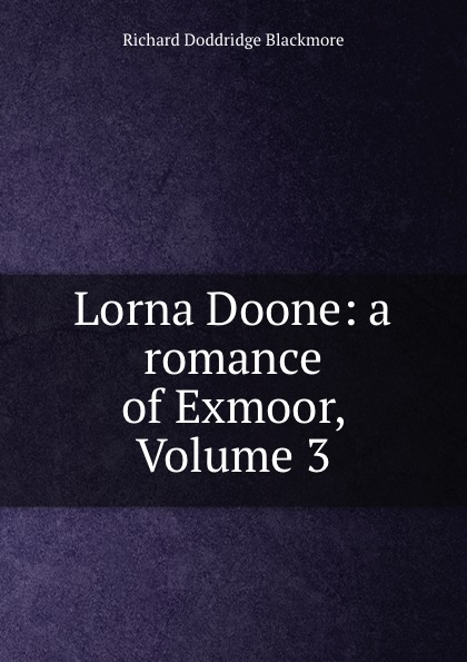 R. D. Blackmore Lorna Doone: a romance of Exmoor, Volume 3 lorna doone level 4 2 cd