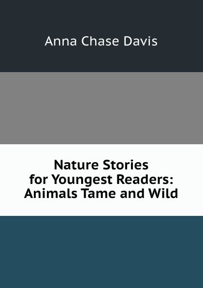 Anna Chase Davis Nature Stories for Youngest Readers: Animals Tame and Wild wild goose chase
