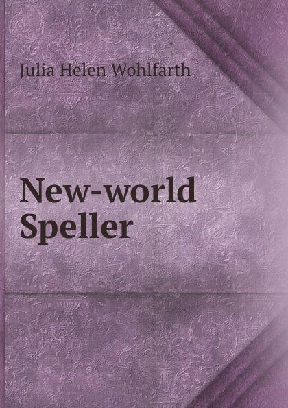 Julia Helen Wohlfarth New-world Speller