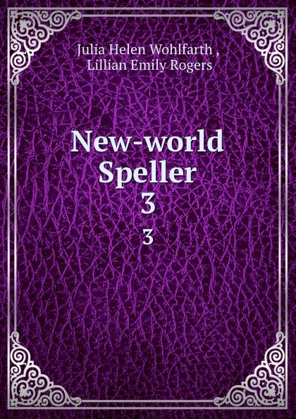 Julia Helen Wohlfarth New-world Speller. 3