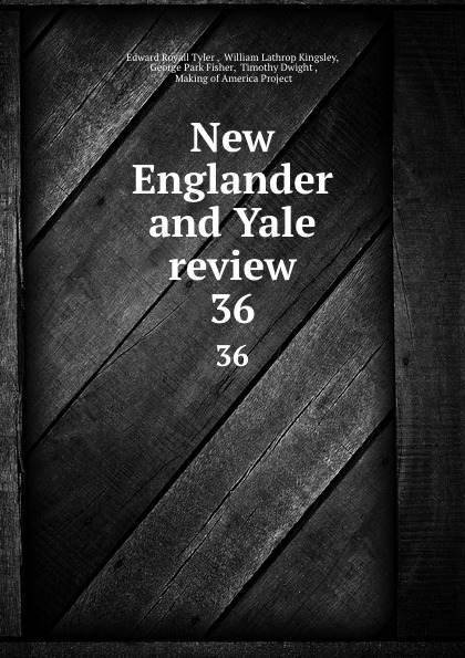 Edward Royall Tyler New Englander and Yale review. 36 недорого