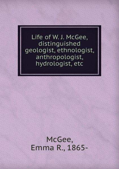 McGee, Emma R., 1865- Life of W. J. McGee, distinguished geologist, ethnologist, anthropologist, hydrologist, etc. худи print bar magic ia vocaloid