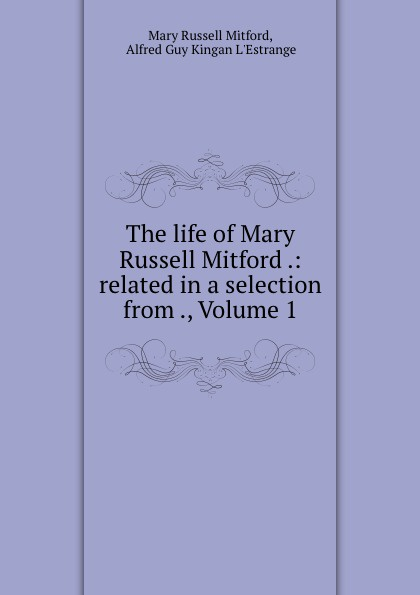 Mary Russell Mitford The life of Mary Russell Mitford .: related in a selection from ., Volume 1 mary russell the blessings of a good thick skirt