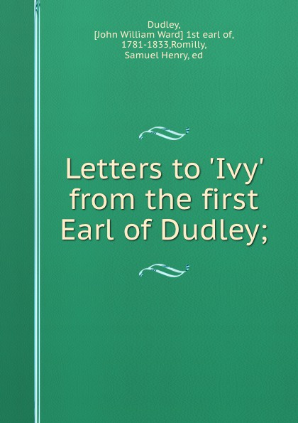 John William Ward Dudley Letters to .Ivy. from the first Earl of Dudley; william dudley pelley no more hunger