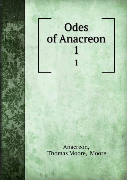 Thomas Moore Anacreon Odes of Anacreon. 1 anacreon odes