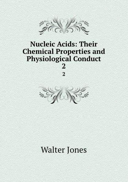 Walter Jones Nucleic Acids: Their Chemical Properties and Physiological Conduct. 2 peptide nucleic acids and markers