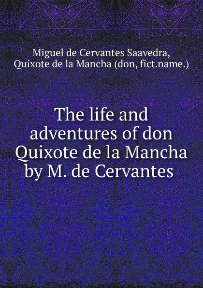 цена Miguel de Cervantes Saavedra The life and adventures of don Quixote de la Mancha by M. de Cervantes . онлайн в 2017 году