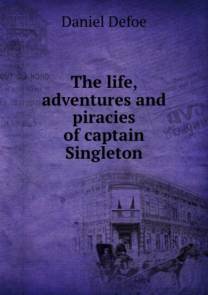 лучшая цена Daniel Defoe The life, adventures and piracies of captain Singleton