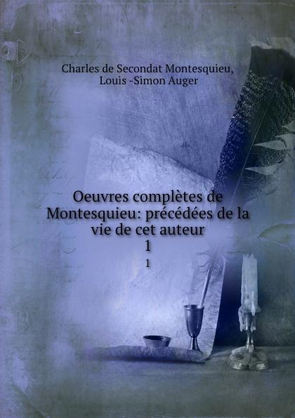 Charles de Secondat Montesquieu Oeuvres completes de Montesquieu: precedees de la vie de cet auteur. 1