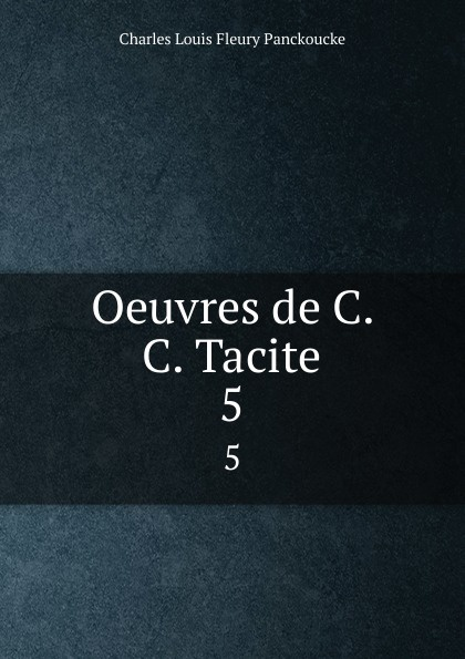 Charles Louis Fleury Panckoucke Oeuvres de C. C. Tacite. 5