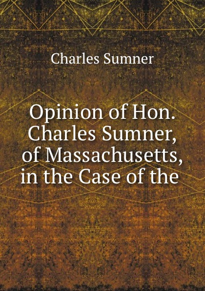Charles Sumner Opinion of Hon. Charles Sumner, of Massachusetts, in the Case of the . charles sumner white slavery in the barbary states