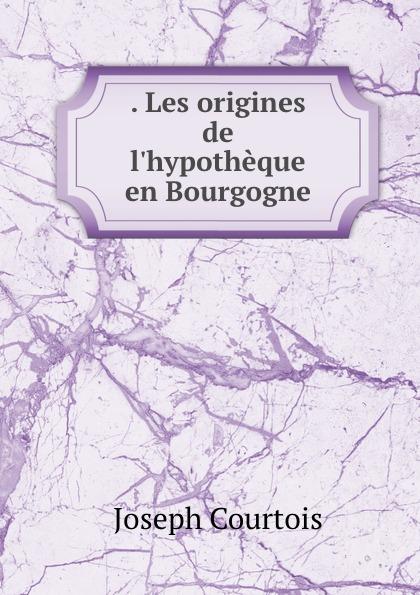 . Les origines de l.hypotheque en Bourgogne