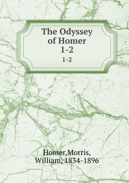 Morris Homer The Odyssey of Homer. 1-2