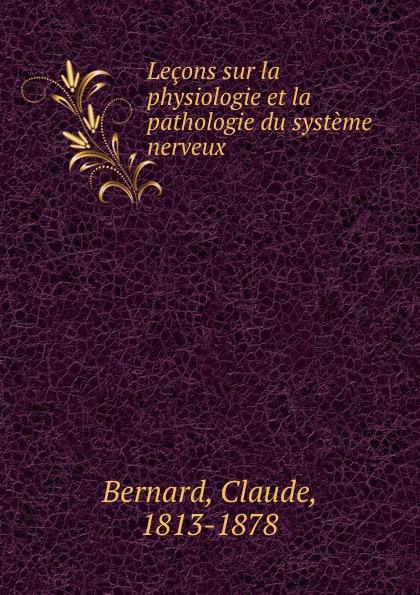 Lecons sur la physiologie et la pathologie du systeme nerveux