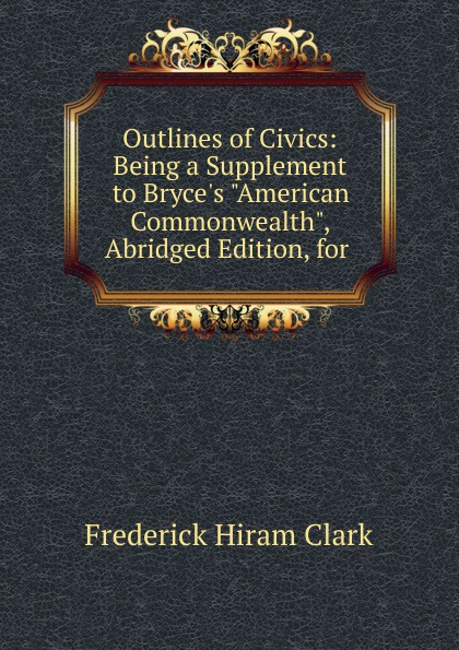 Outlines of Civics: Being a Supplement to Bryce.s