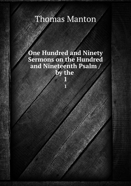 Thomas Manton One Hundred and Ninety Sermons on the Hundred and Nineteenth Psalm / by the . 1 музыка ninety one