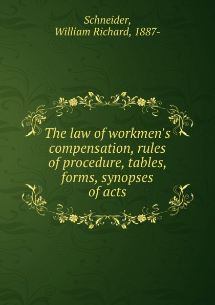 лучшая цена William Richard Schneider The law of workmen.s compensation, rules of procedure, tables, forms, synopses of acts