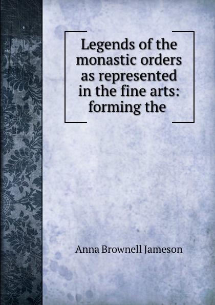 цены на Jameson Legends of the monastic orders as represented in the fine arts: forming the .  в интернет-магазинах