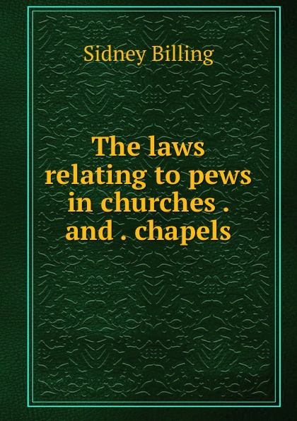 The laws relating to pews in churches . and . chapels