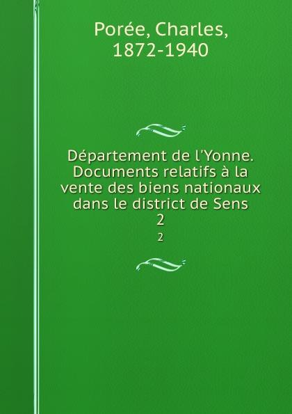 Charles Porée Departement de l.Yonne. Documents relatifs a la vente des biens nationaux dans le district de Sens. 2 charles fortier departement de l eure a l exposition universelle de 1878