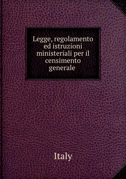 Legge, regolamento ed istruzioni ministeriali per il censimento generale .