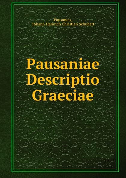 Johann Heinrich Christian Schubart Pausanias Pausaniae Descriptio Graeciae christian schubart gedichte
