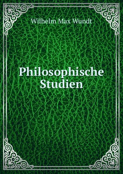 Wundt Wilhelm Max Philosophische Studien
