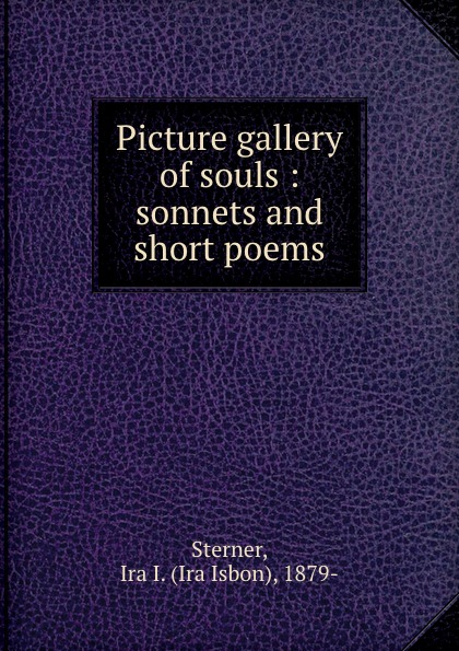 Ira Isbon Sterner Picture gallery of souls : sonnets and short poems