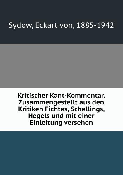 Eckart von Sydow Kritischer Kant-Kommentar. Zusammengestellt aus den Kritiken Fichtes, Schellings, Hegels und mit einer Einleitung versehen цена и фото